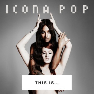 Icona Pop - This Is...