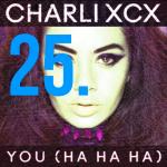 25. Charli XCX - You (Ha Ha Ha)