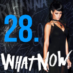 28. Rihanna - What Now
