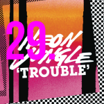29. Neon Jungle - Trouble